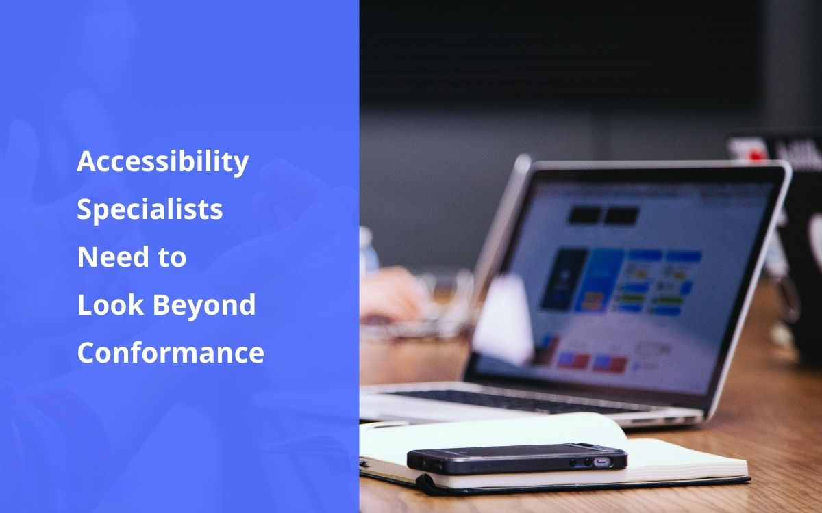 Accessibility specialists need to look beyond conformance.