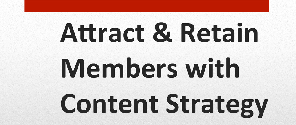 Attract and Retain Members with Great Content Strategy