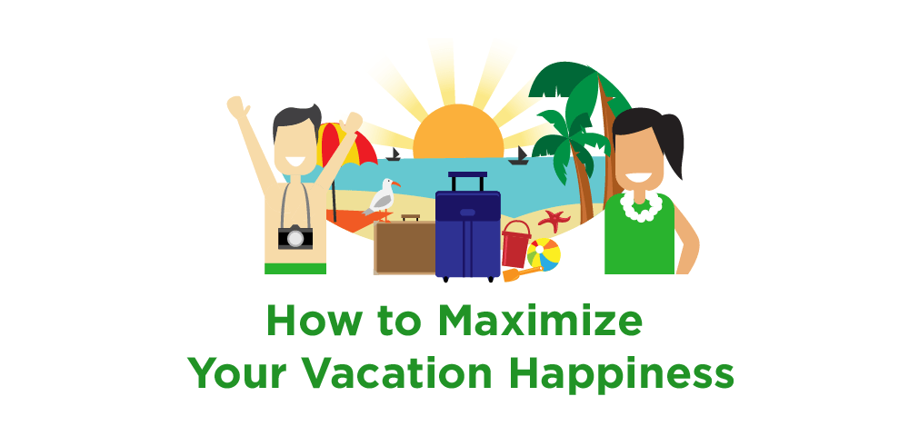 How to maximize your happiness during vacation