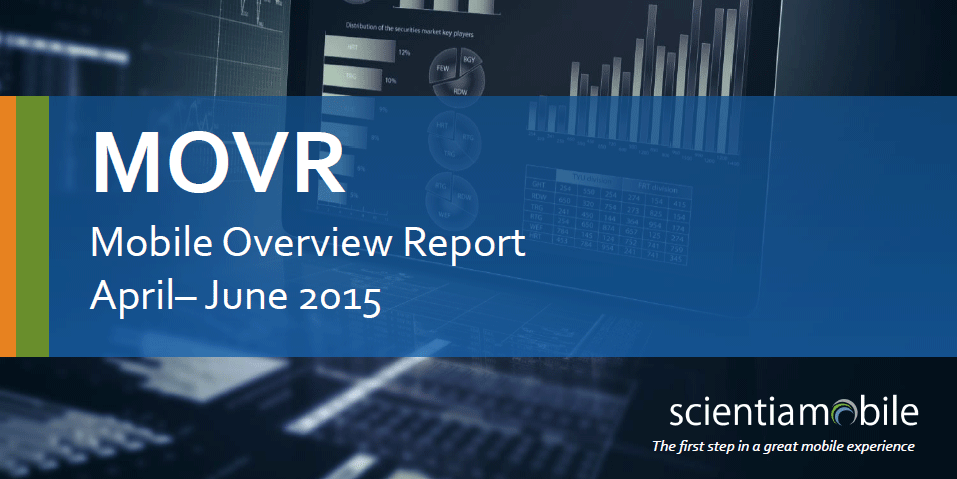 MOVR, Mobile Overview Report April-June 2015, from ScientiaMobile, the first step in a great mobile experience