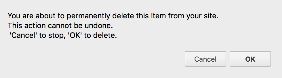 You are about to permanently delete this item from your site. This action cannot be undone. Cancel to skip, OK to delete.