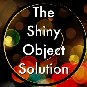 The Shiny Object Solution