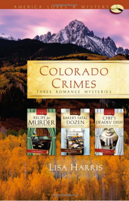 Colorado Crimes: Recipe for Murder / Baker's Fatal Dozen / Chef's Deadly Dish