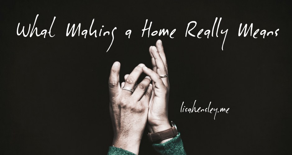 What Making a Home Really Means