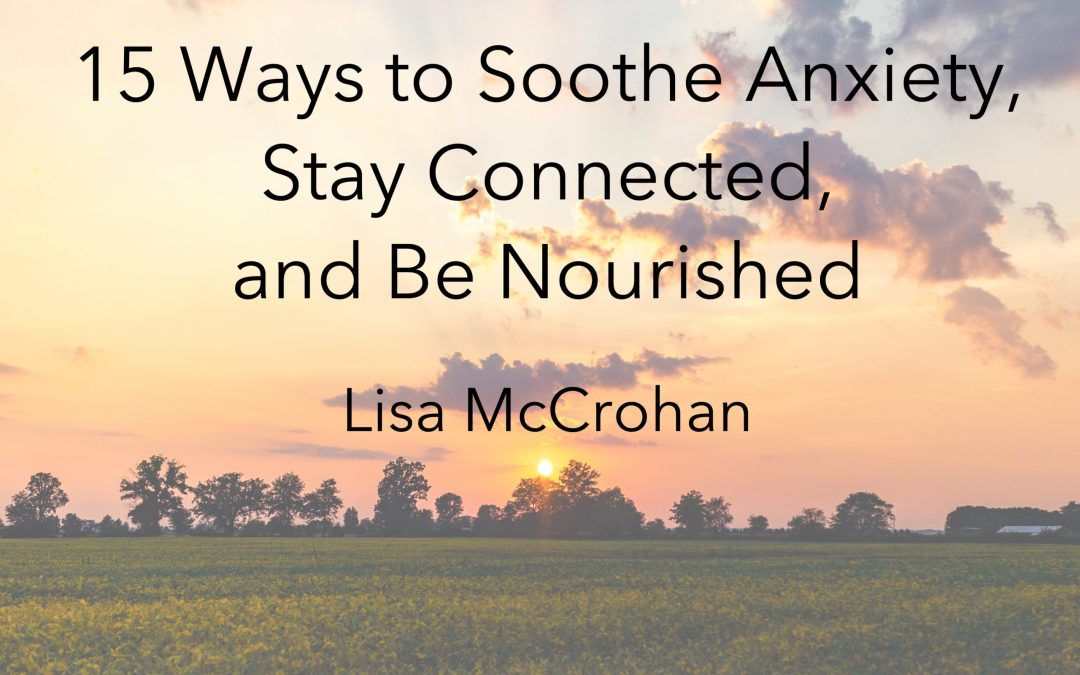 15 Ways to Soothe Your Anxiety, Stay Connected, and Be Nourished