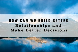 How can we build better relationships and make better decisions LisaNalbone.com