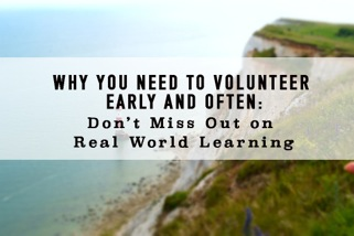 Why You Need to Volunteer Early and Often. Don't Miss Out on Rewarding, Real World Learning