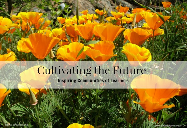 Cultivating the Future: Inspiring Communities of Learners at www.LisaNalbone.com