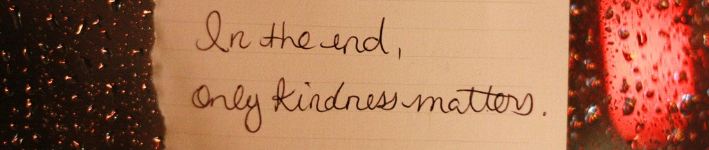 Err in the direction of kindness