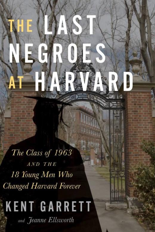 The Last Negroes at Harvard by Kent Garrett and Jeanne Ellsworth