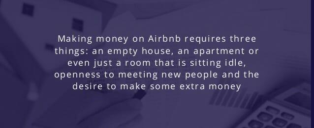 Fare soldi su Airbnb richiede tre cose: una casa vuota, un appartamento o anche solo una stanza inattiva, l'apertura a conoscere nuove persone e il desiderio di fare qualche soldo in più.