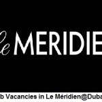 Huge AIRPORT Job Vacancies in Le Méridien@Dubai-Abu Dhabi-UAE
