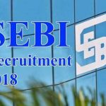 SEBI (Securities and Exchange Board of India) Recruitment 2018 | 84 Vacancies | Assistant Manager ( Grade A Officers ) | Last date 7th October 2018