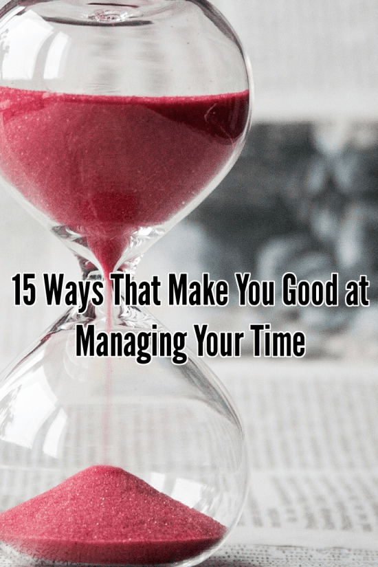 15 Ways That Make You Good at Managing Your Time