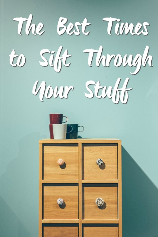 The Best Times to Sift Through Your Stuff