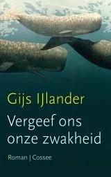 Omslag Vergeef ons onze zwakheid - Gijs IJlander