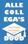 Omslag Alle collega's dood  -  Nachoem Wijnberg
