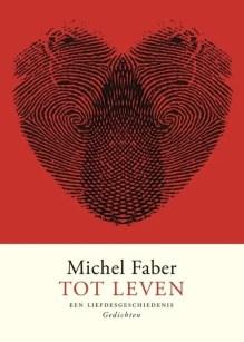 Omslag Tot leven, Een liefdesgeschiedenis - Michel Faber