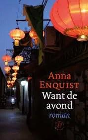 Omslag Want de avond - Anna Enquist