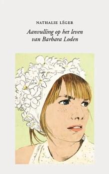 Omslag Aanvulling op het leven van Barbara Loden - Nathalie Léger