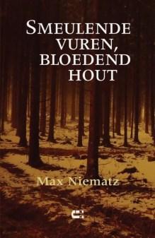 Omslag Smeulende vuren, bloedend hout - Max Niematz