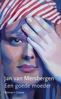 Omslag Een goede moeder - Jan van Mersbergen