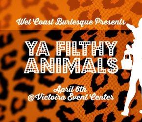 Wet Coast Burlesque Presents: YA FILTHY ANIMALS