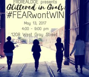 FROREALDOE presents  Glittered in Goals: #FEARwontWIN
