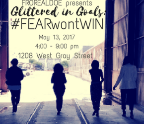 FROREALDOE presents| Glittered in Goals: #FEARwontWIN