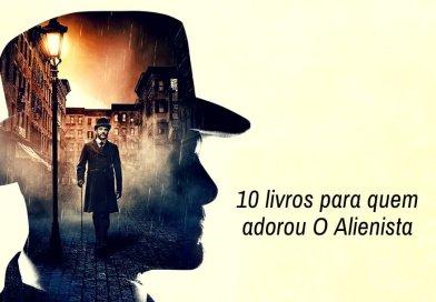10 livros para quem adorou a série O Alienista