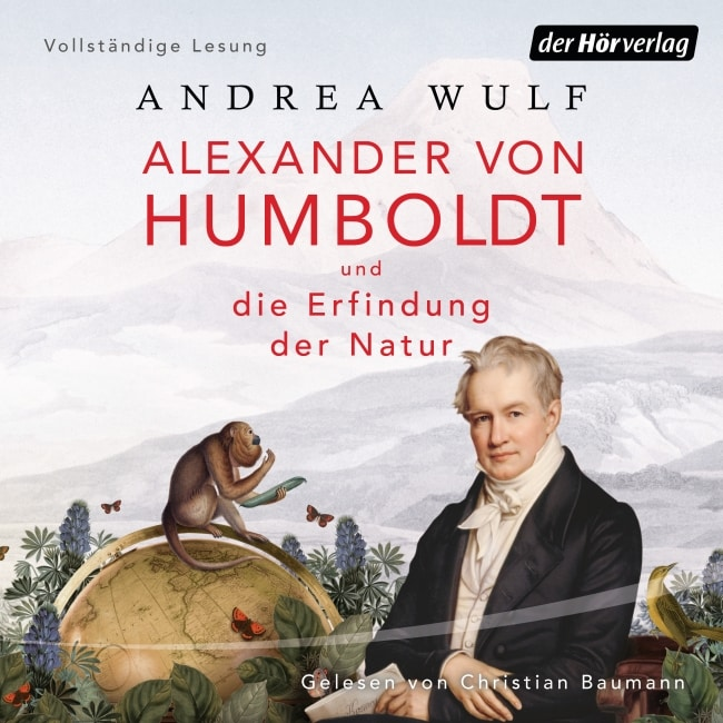 Alexander von Humboldt und die Erfindung der Natur  – Andrea Wulf, gelesen von Christian Baumann