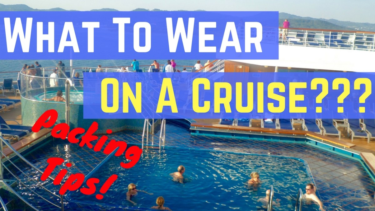 What To Wear On a Cruise - Packing Tips For Your Next Cruise