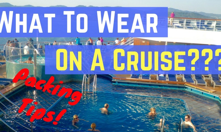 What To Wear On A Cruise? Packing Tips For Smooth Sailing!