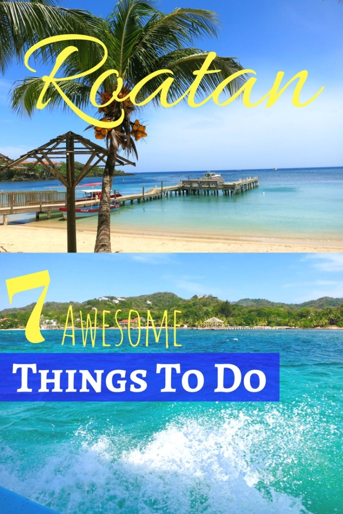 7 Awesome Things To Do in Roatan Honduras.