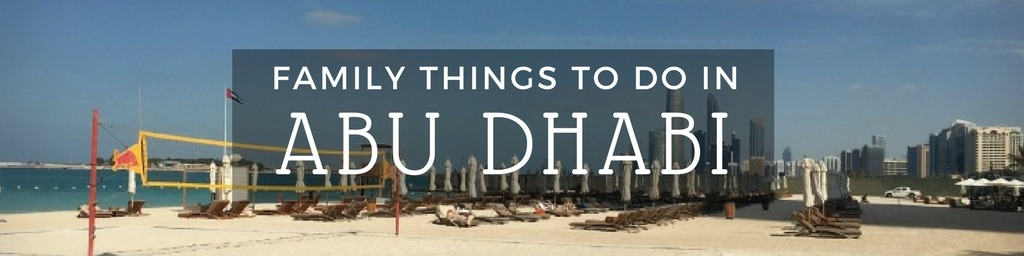 Family Things to do In Abu Dhabi | Top tips for family-friendly things to do in Abu Dhabi by Little City Trips - City Travel Experts