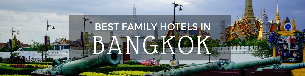 Best Family Hotels in Bangkok | A Bangkok guide to family-friendly hotels as hand selected by Little City Trips - city travel experts