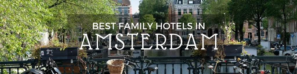 Best Family Hotels in Amsterdam | An Amsterdam guide to family-friendly hotels as hand selected by Little City Trips - city travel experts