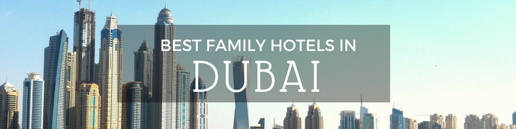 Best Family Hotels in Dubai | A Dubai guide to family-friendly hotels as hand selected by Little City Trips - city travel experts