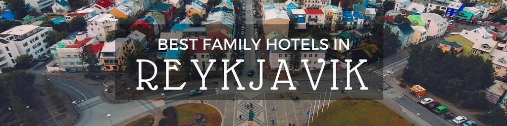 Best Family Hotels in Reykjavik | A Reykjavik guide to family-friendly hotels as hand selected by Little City Trips - city travel experts
