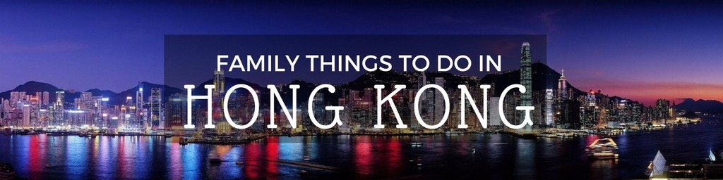 Family Things to do In Hong Kong | Top tips for family-friendly things to do in Hong Kong by Little City Trips - City Travel Experts