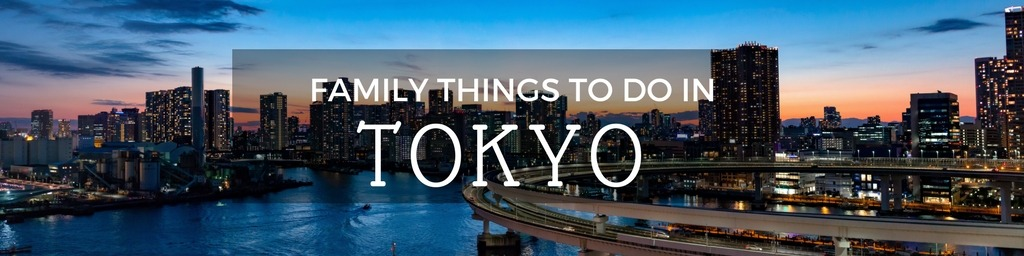Family Things to do In Tokyo | Top tips for family-friendly things to do in Tokyo by Little City Trips - City Travel Experts