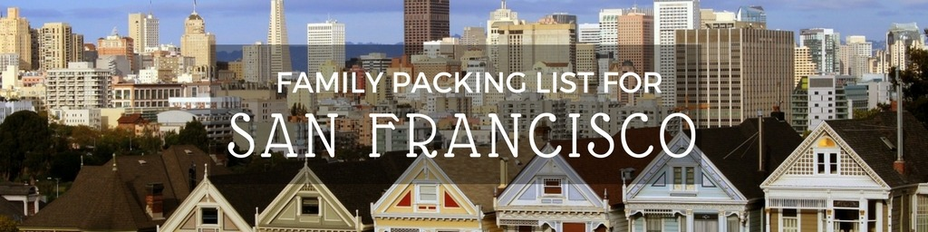 Family packing list San Francisco