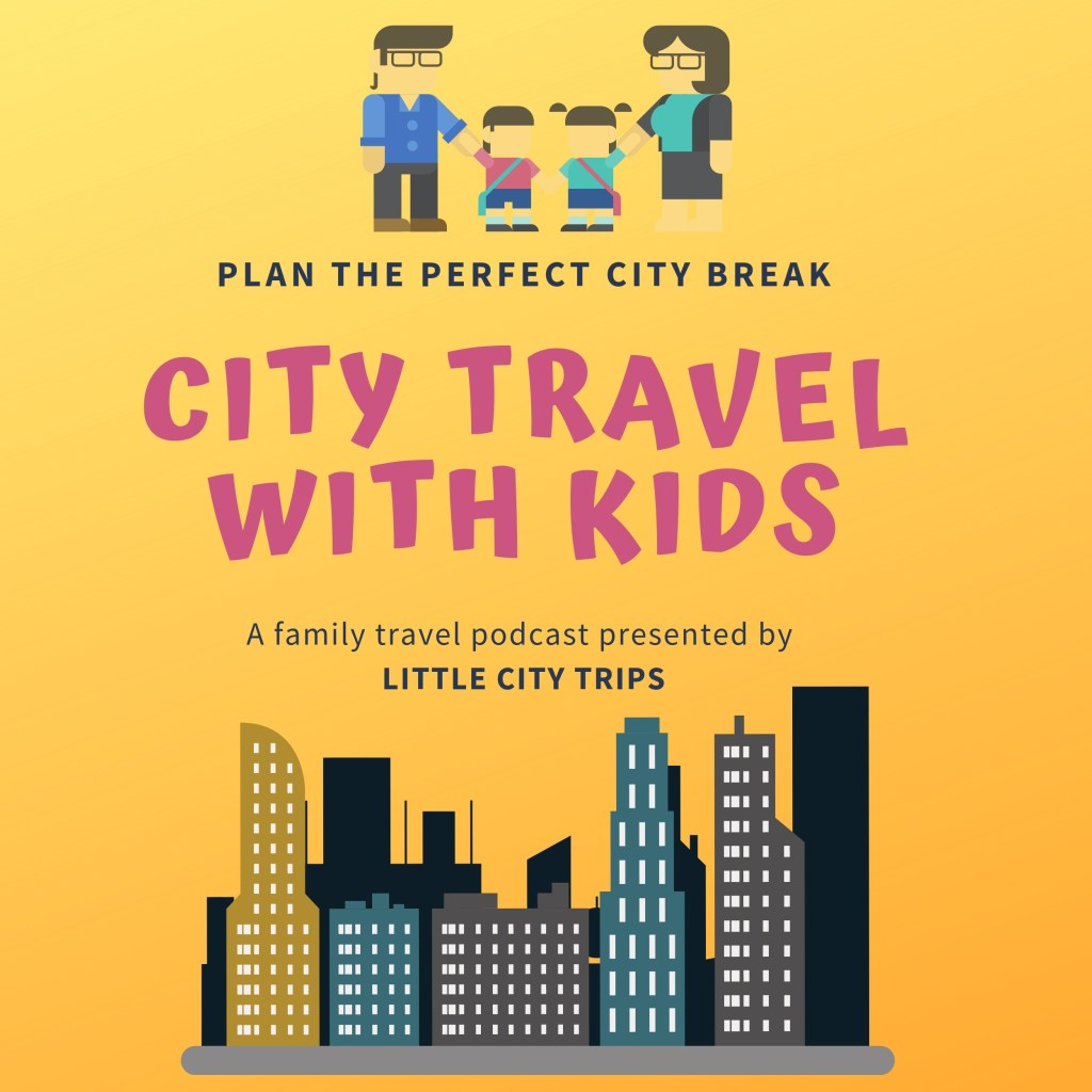 The City Travel with Kids Podcast - Helping you plan the perfect city break with kids