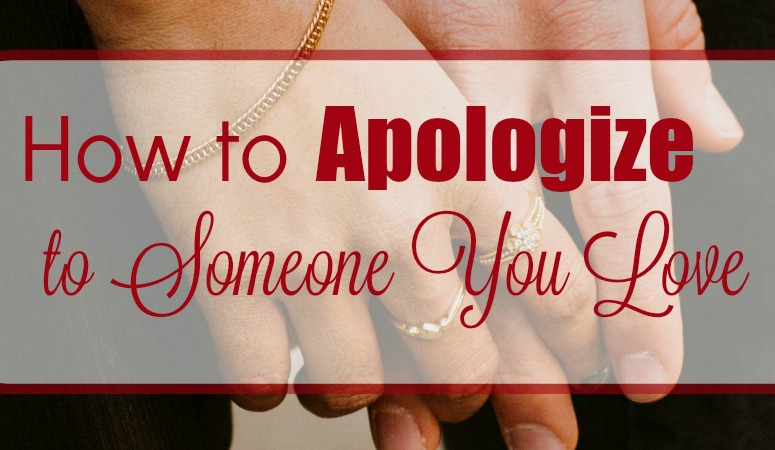 How to apologize to someone you love
