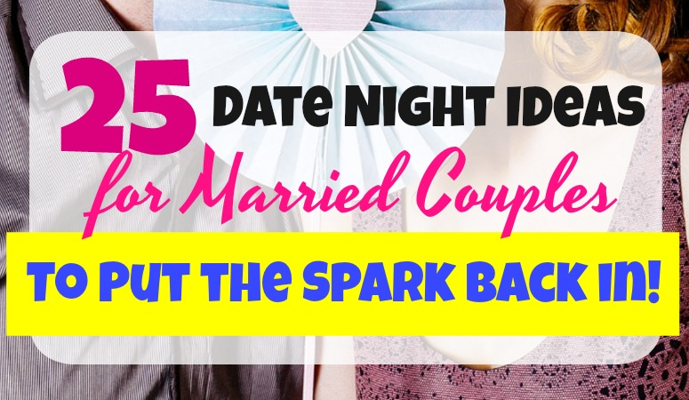 25 Date Night Ideas for Married Couples that Will Put the Spark Back