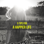 5 Tips For A Happier Life