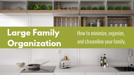 Large Family Organization Tips
