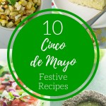 10 Cinco de Mayo Festive Recipes Round Up