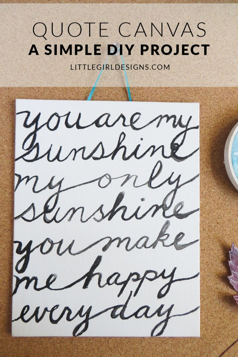 How to Make a Simple Quote Canvas - Pull out your paints and make this project in an afternoon. It's so fun to see your favorite song lyrics or quote in the form of a canvas print. via littlegirldesigns.com