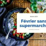 Février sans supermarché : mon bilan